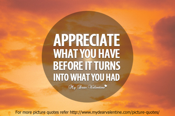 106059-cute-life-quotes-appreciate-what-you-have-jpg