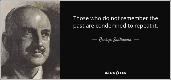 quote-those-who-do-not-remember-the-past-are-condemned-to-repeat-it-george-santayana-25-87-01