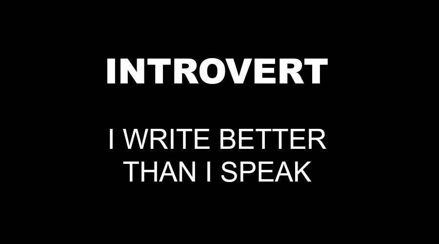 636030207278583718116435121_INTROVERT-WRITE-BETTER-THAN-I-SPEAK